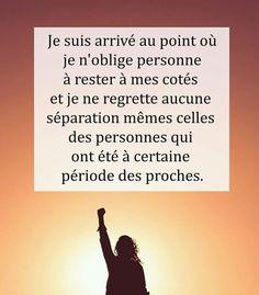 je suis arrivé au #point ou je n'#oblige #personne a #rester a mes cotés et je ne #regrette aucune séparation mêmes celles de personnes qui ont été à certaine périodes des #proches !