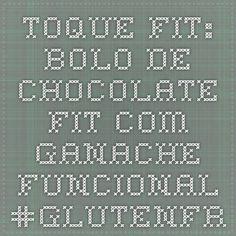 Toque Fit: Bolo de Chocolate Fit com Ganache Funcional #glutenfree #lacfree