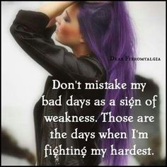 We all have bad days Fibromyalgia Pain, Chronic Pain, Chronic Fatigue Syndrome, Chronic Illness, Bad Day Quotes, Pray For Strength, Psoriatic Arthritis, Those Were The Days, Adrenal Fatigue