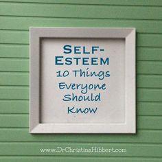 Self-Esteem & Self-Worth: 10 Things Everyone Should Know; via www.DrChristinaHibbert.com