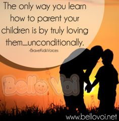 The only way you learn how to parent your children is by truly loving them...unconditionally. http://www.bellovoi.com/