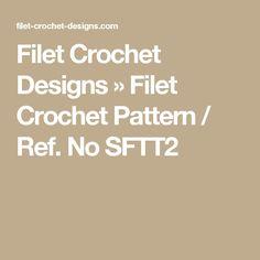 Filet Crochet Designs » Filet Crochet Pattern / Ref. No SFTT2