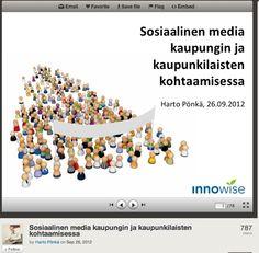 Sosiaalinen media kaupungin ja kaupunkilaisten kohtaamisessa. Slideshare-esitys. Harto Pönkä, syyskuu 2012.