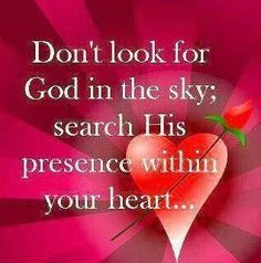 """Don't look for God in the sky; search His presence within your heart."" 