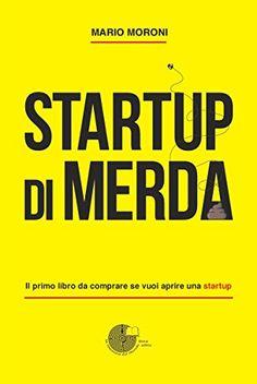 Startup di merda. Il primo libro da comprare se vuoi apri... https://www.amazon.it/dp/8899933235/ref=cm_sw_r_pi_dp_x_9Eg4zbMRMQW6A