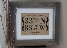 This Our First Home burlap print features the specific longitude and latitude coordinates of any place on earth and is a unique way of remembering