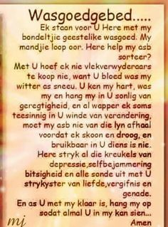 Wasgoed gebed... Prayer Verses, Bible Prayers, God Prayer, Bible Verses Quotes, Morning Prayers, Good Morning Wishes, Afrikaanse Quotes, Faith Hope Love, Love The Lord