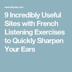 9 Incredibly Useful Sites with French Listening Exercises to Quickly Sharpen Your Ears