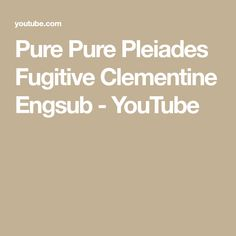Pure Pure Pleiades Fugitive Clementine Engsub - YouTube Anime Websites, The Creator, Pure Products, Youtube, Youtubers, Youtube Movies