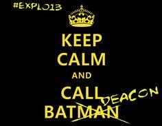 Keep Calm and Call BatDeacon #explo13