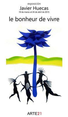 Cartel de la exposicción de Javier Huecas en Arte21 Almería el 15 de Marz de 2015. Una exposición que habla de la alegria de vivir.