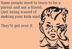 Some people need to learn to be a parent and not a friend. Don't being scared of making your kids mad. They'll get over it. No one else will tolerate their behavior in this world, don't trick them into thinking otherwise Parenting Quotes, Kids And Parenting, Single Parenting, Parenting Advice, Foster Parenting, Tough Love Parenting, Funny Parenting, Parenting Classes, Parenting Styles