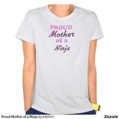 Proud Mother of a Ninja T-shirt