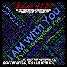 "#VerseoftheDay #PinTheWord ""Don't be afraid, for I AM with you. Don't be discouraged, for I AM your God. I will strengthen you & help you. I will hold you up with My victorious right hand."" Isaiah 41:10"