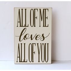 All of Me Loves All of You, Song Lyrics, Wood Sign, Wedding Sign,... ($20) ❤ liked on Polyvore featuring home, home decor, romantic home decor, wood home decor, wood signs, wooden home decor and wooden signs