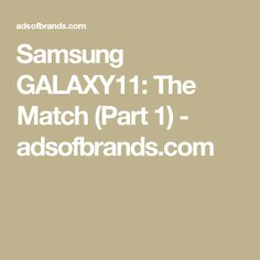 Samsung GALAXY11: The Match (Part 1) - adsofbrands.com