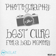 """#Photography is the best cure for a bad memory.""""  Share your talent at NELAT.com"""