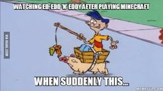 Watching Ed, Edd 'n' Eddy after playing Minecraft. When suddenly this...
