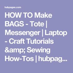 HOW TO Make BAGS - Tote | Messenger | Laptop - Craft Tutorials & Sewing How-Tos | hubpages