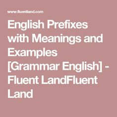 English Prefixes with Meanings and Examples [Grammar English] - Fluent LandFluent Land