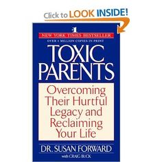 """Toxic Parents: Overcoming Their Hurtful Legacy and Reclaiming Your Life by Susan Forward, Craig Buck.  Sometimes parents are just """"toxic."""""""