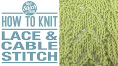 Knitting Tutorial: How to Knit the Lace and Cables Stitch. Click link to learn this stitch: http://newstitchaday.com/how-to-knit-the-lace-and-cable-stitch/  #knitting #yarn #crafts