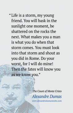 """Life is a storm, my young friend."" ― Alexandre Dumas Quote, The Count of Monte Cristo"