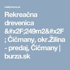 Rekreačna drevenica /249m2/ Čičmany, okr.Žilina - predaj, Čičmany | burza.sk