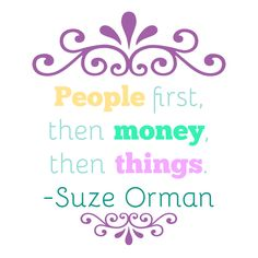 """People first, then money, then things."" --Suze Orman  #quote #quoteoftheday"