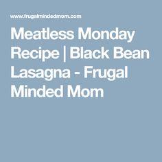 Meatless Monday Recipe | Black Bean Lasagna - Frugal Minded Mom