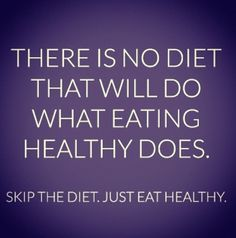 Skip the Diet . Just Eat Healthy!