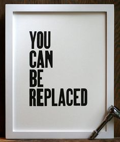 """You Can Be Replaced"" Letterpress Print 