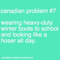 Canadian Problems - Take off, eh! This is a problem? I'm going to kick you with my cougar boots. Canadian Facts, Canadian Memes, Canadian Things, I Am Canadian, Canadian Humour, Canada Funny, Canada Eh, Sign Quotes, Funny Quotes