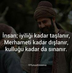 İnsan; iyiliği kadar taşlanır, Merhameti kadar dışlanır, kulluğu kadar da…
