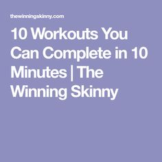 10 Workouts You Can Complete in 10 Minutes | The Winning Skinny