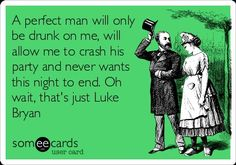 Oh wait, that's just Luke Bryan! -- what do you mean JUST?! he is the perfect man!