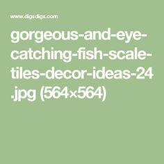 gorgeous-and-eye-catching-fish-scale-tiles-decor-ideas-24.jpg (564×564)