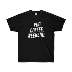 Pug, Coffee, Weekend Unisex Tee