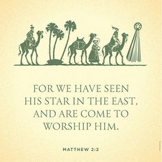 """""""Where is he that is born King of the Jews? for we have seen his star in the east, and are come to worship him."""" Matt 2:2"""