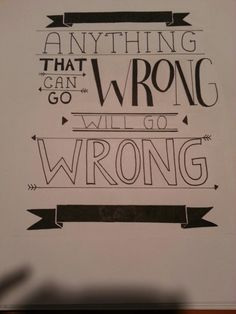 "Murphys Law ""Anything that can go wrong will go wrong."" Image by Cat Smith http://itscatsmith.tumblr.com/"