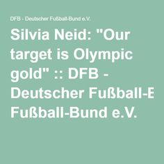 "Silvia Neid: ""Our target is Olympic gold"" :: DFB - Deutscher Fußball-Bund e.V."