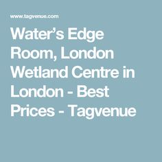 Water's Edge Room, London Wetland Centre in London - Best Prices - Tagvenue