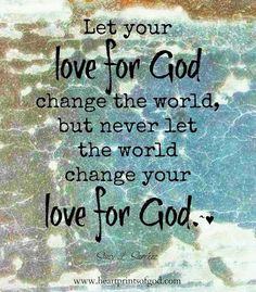Sanchez: let your love for God change the world, but never...