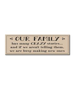 Love this 'Our Family Has Many Crazy Stories' Sign on #zulily! #zulilyfinds