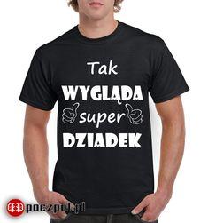 Tak wygląda Super dziadek  #dziadek #dziendziadka #prezentdladziadka #koszulka #tshirts #tshirtprinting #tee