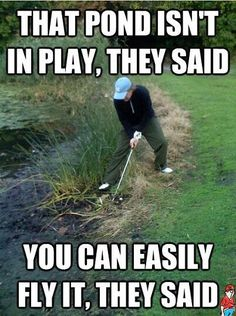The pond isn't in play, they said. you can easily fly it, they said. Golf ⛳️ #humor #funny #golfhumor ⛳️ re-pinned by  http://www.wfpcc.com/golfcoursehomes.php
