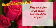 Hope your day is as sweet and beautiful as you! - Great collection of free Valentine's Day greetings cards, Happy Valentine's Day ecards, original Valentine's Day greetings cards for free. Greetings cards and ecards for 14 February Valentine's Day. Valentines Day Ecards, Valentines Day Greetings, Happy Valentines Day, Valentine's Day Greeting Cards