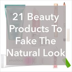 21 Beauty Products To Fake The Natural Look