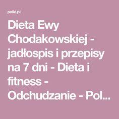 Dieta Ewy Chodakowskiej - jadłospis i przepisy na 7 dni - Dieta i fitness - Odchudzanie - Polki.pl Protein, Health Fitness, Cooking, Food, Diet, Get Skinny, Weights, Kitchen, Essen