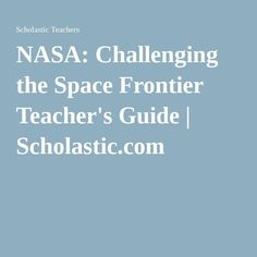 "NASA: Challenging the Space Frontier Teacher's Guide |   Scholastic.com      Scholastic's ""Challenging the Space Frontier"" Online Activity gives students an opportunity to learn about the historical impact of space exploration. A time line of space firsts helps students learn about initial efforts to explore worlds beyond our own. They can also find out about three spaceflights that changed the public's perception of our world and the world beyond: John Glenn's orbiting of Earth onboard…"